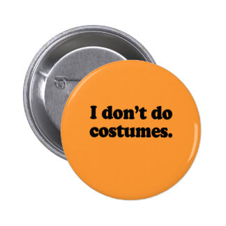 I don't do costumes pinback buttons