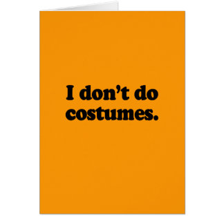 I DON'T DO COSTUMES - Halloween -.png Greeting Card