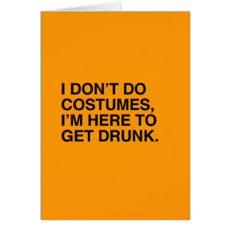 I DON'T DO COSTUMES, I'M HERE TO GET DRUNK - Hallo Greeting Cards