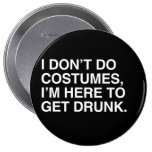 I DON'T DO COSTUMES, I'M HERE TO GET DRUNK PINS