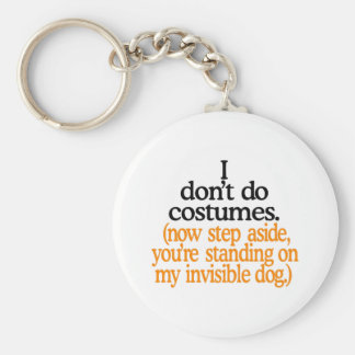 I Dont Do Costumes Keychain