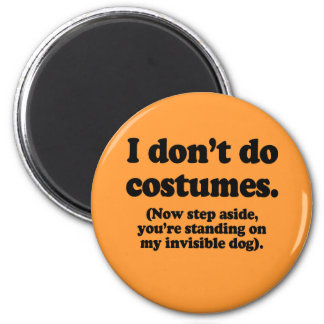 I don't do costumes, now step aside 2 inch round magnet
