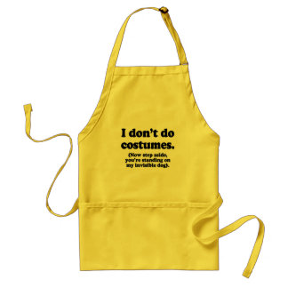 I don't do costumes, now step aside adult apron