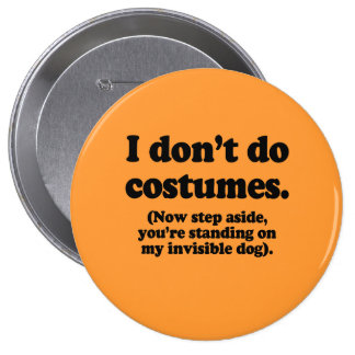 I don't do costumes, now step aside buttons