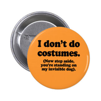 I don't do costumes, now step aside pinback button