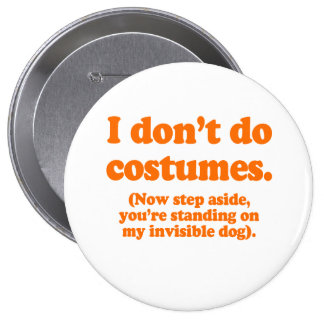 I don't do costumes, now step aside Costume Pinback Buttons