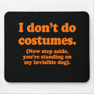 I don't do costumes, now step aside Costume Mouse Pad