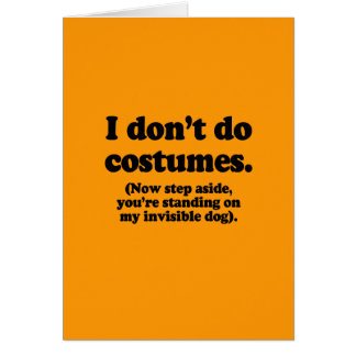 I DON'T DO COSTUMES, NOW STEP ASIDE - Halloween -. Card