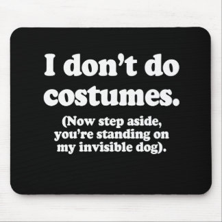 I DON'T DO COSTUMES, NOW STEP ASIDE MOUSE PAD