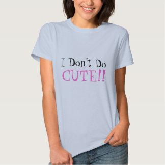 I Don't Do, CUTE!! Tees