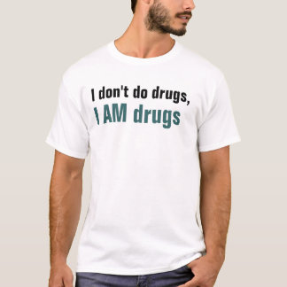 I don't do drugs, I AM drugs T-Shirt