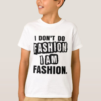 I don't do Fashion T-Shirt