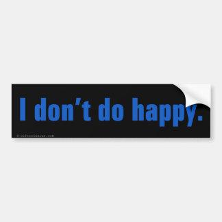 I don't do happy bumper sticker