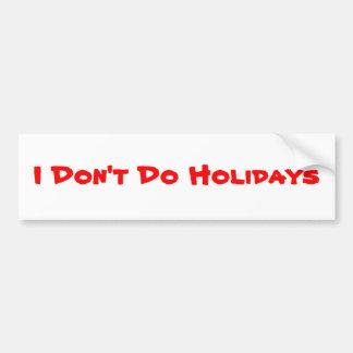 I Don't Do Holidays bumper sticker Car Bumper Sticker