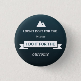I don't do it for the income pinback button