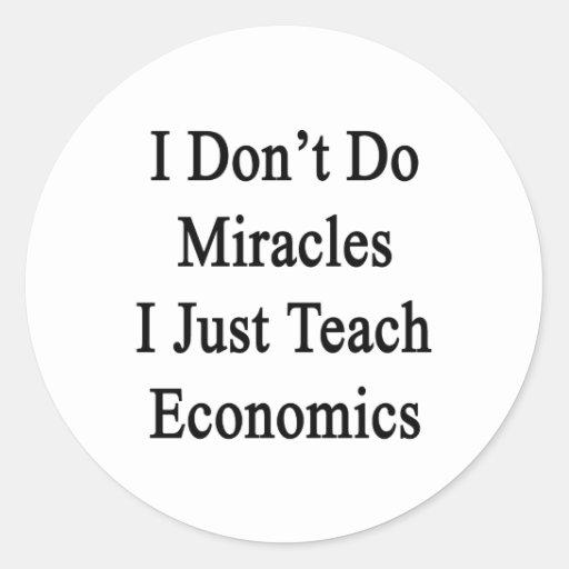 I Don't Do Miracles I Just Teach Economics Classic Round Sticker