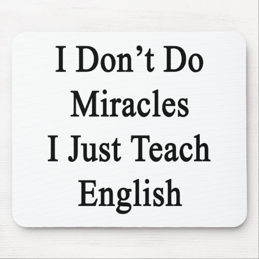 I Don't Do Miracles I Just Teach English Mouse Pad