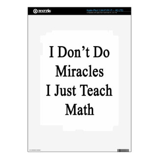 I Don't Do Miracles I Just Teach Math Decal For iPad 3