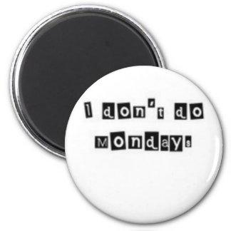 I don't do Mondays Fridge Magnet
