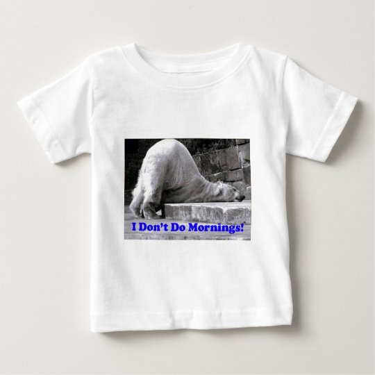 I Don't Do Mornings Baby T-Shirt