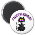 """""""I Don't Do Mornings"""" Cat Gifts 2 Inch Round Magnet"""