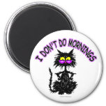 """I Don't Do Mornings"" Cat Gifts Magnets"