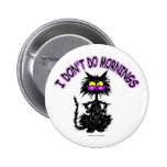 """I Don't Do Mornings"" Cat Gifts Pinback Button"
