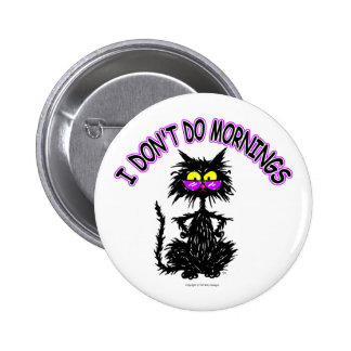 """""""I Don't Do Mornings"""" Cat Gifts Pinback Button"""