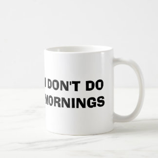 I DON'T DO MORNINGS COFFEE MUG