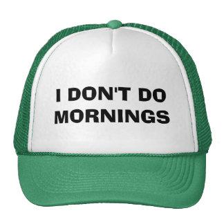 I DON'T DO MORNINGS TRUCKER HAT