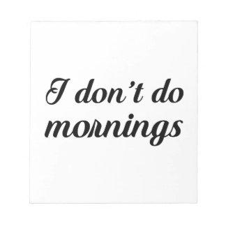 I Don't Do Mornings Notepad