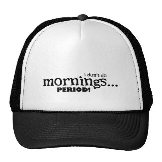 I dont do mornings-period trucker hat