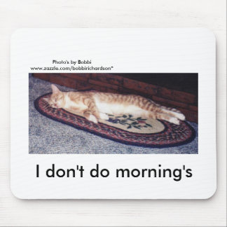 I don't do morning's, Photo's by Bobbiw... Mouse Pad