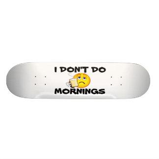 I DON'T DO MORNINGS Skateboard
