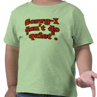 I Don't Do Quiet T Shirt