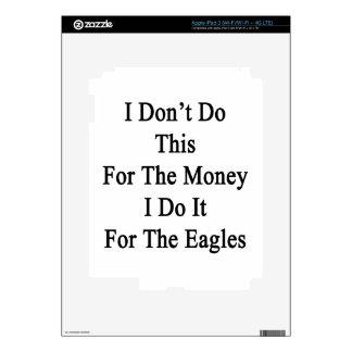 I Don't Do This For The Money I Do It For The Eagl iPad 3 Skin