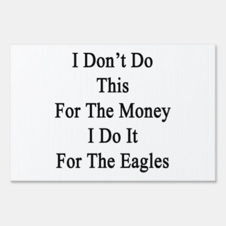 I Don't Do This For The Money I Do It For The Eagl Signs