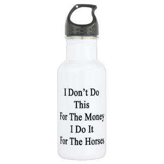 I Don't Do This For The Money I Do It For The Hors 18oz Water Bottle