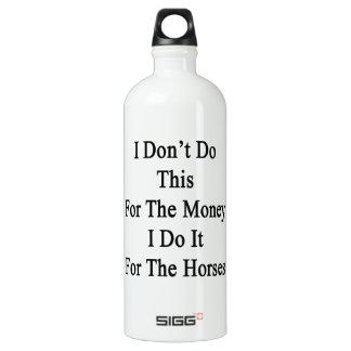 I Don't Do This For The Money I Do It For The Hors SIGG Traveler 1.0L Water Bottle