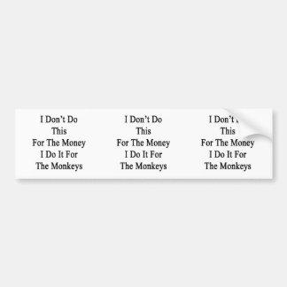 I Don't Do This For The Money I Do It For The Monk Car Bumper Sticker