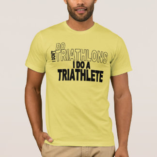 I Don't Do Triathlons I Do A Triathlete T-Shirt