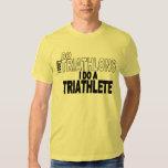 I Don't Do Triathlons I Do A Triathlete T-shirts