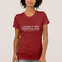 I Don't Do Triathlons, I Do Triathletes T-Shirt