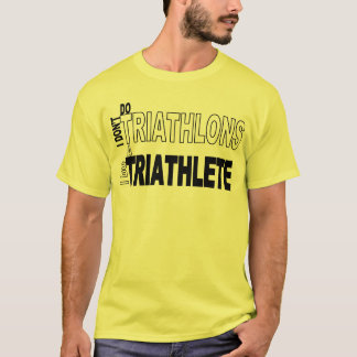 I Don't Do Triathlons I Do Triathletes T-Shirt