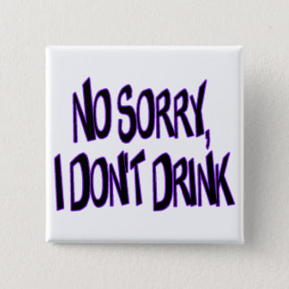 I Don't Drink Pinback Button