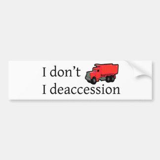 I Don't Dump. I Deaccession. Bumper Sticker
