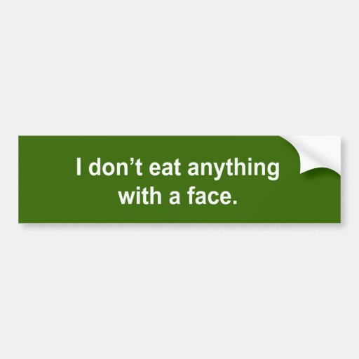 I don't eat anything with a face bumper sticker