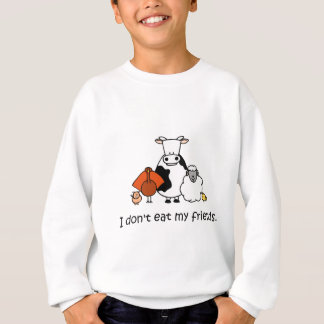 I dont eat my friends sweatshirt