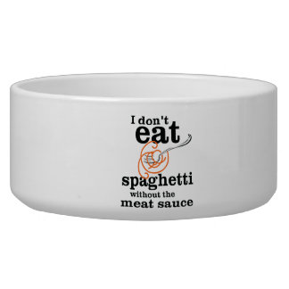 I Don't Eat Spaghetti Without The Meat Sauce Bowl