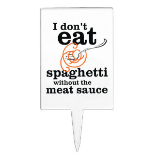 I Don't Eat Spaghetti Without The Meat Sauce Cake Topper